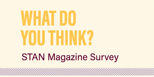 What do you think? Please take the STAN Magazine Survey