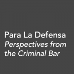 Para La Defensa Perspectives from the Criminal Bar Conference