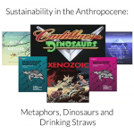 Sustainability in the Anthropocene: Metaphors, Dinosaurs and Drinking Straws