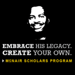 Image of Space Shuttle Challenger Astronaut Ronald E. McNair. Embrace His Legacy. Create Your Own. McNair Scholars Program.1