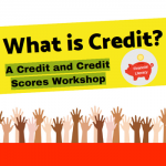 What is Credit? A Credit and Credit Scores Workshop.